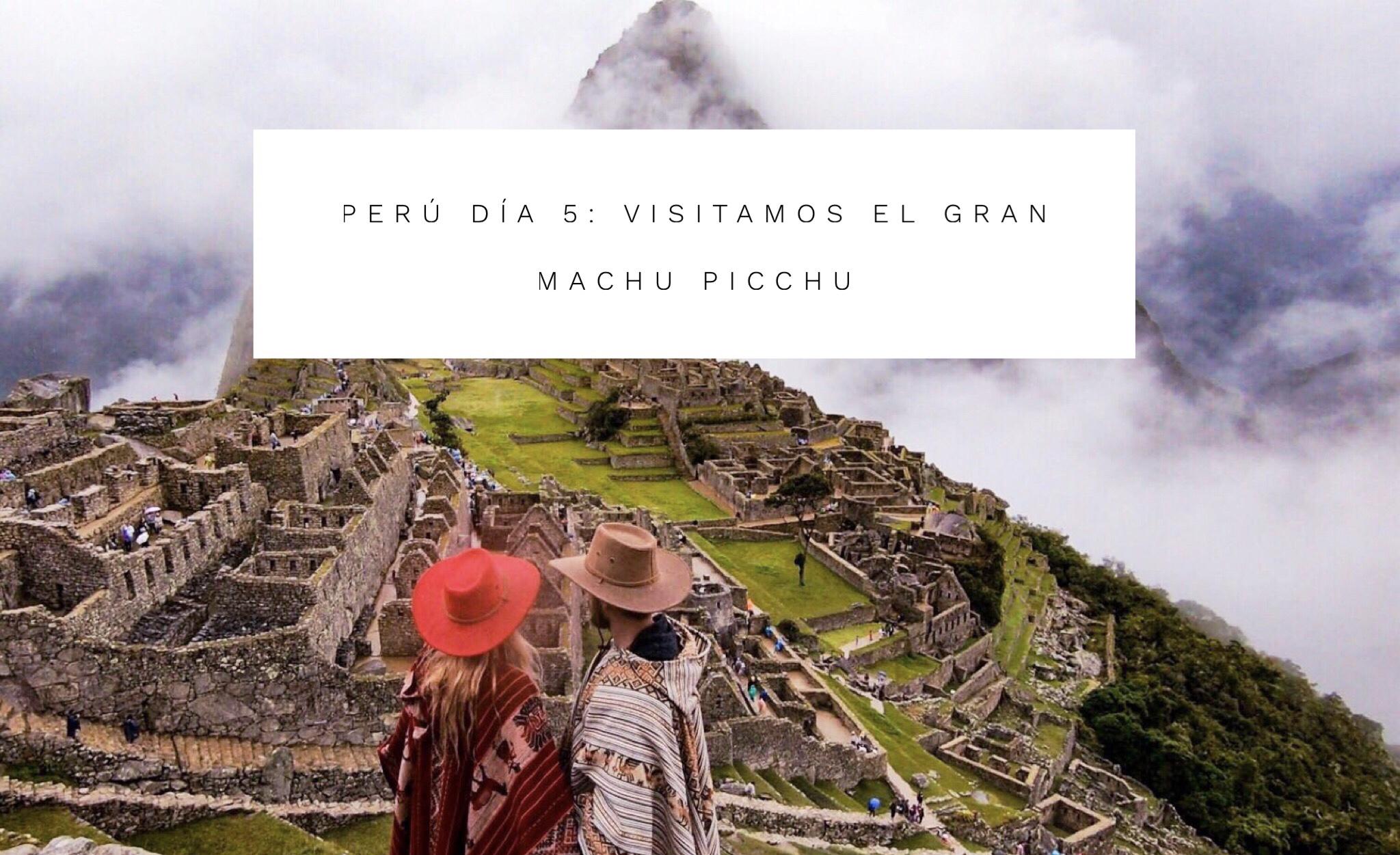Perú día 5: visitamos el gran Machu Picchu.
